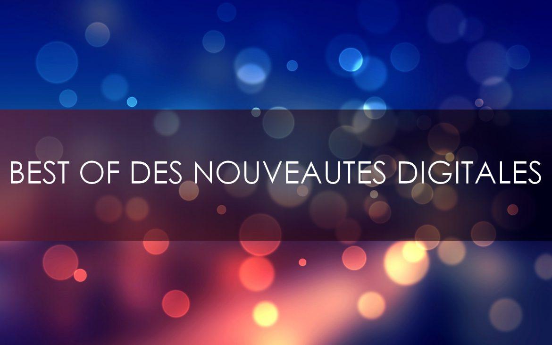 Best of des nouveautés digitales !