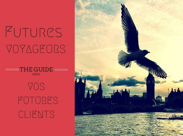 Les Futurs Voyageurs seront vos Futurs Clients – suivez le guide !
