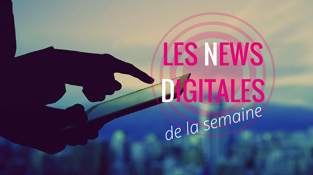 Les 5 nouveautés digitales de la semaine