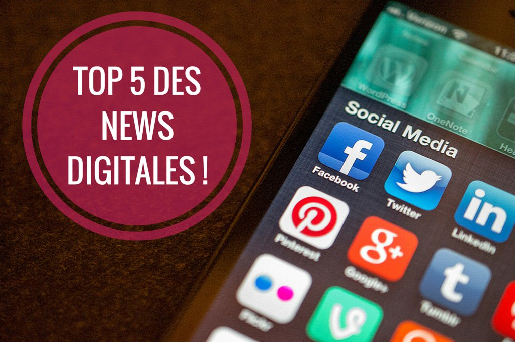 5 digital news de la semaine !
